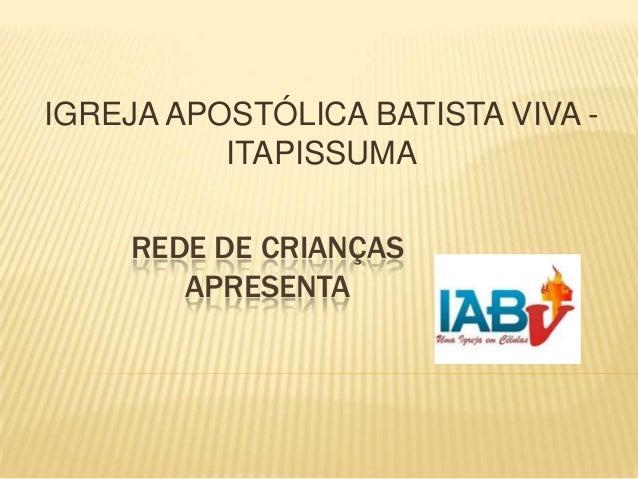 IGREJA APOSTÓLICA BATISTA VIVA ITAPISSUMA  REDE DE CRIANÇAS APRESENTA