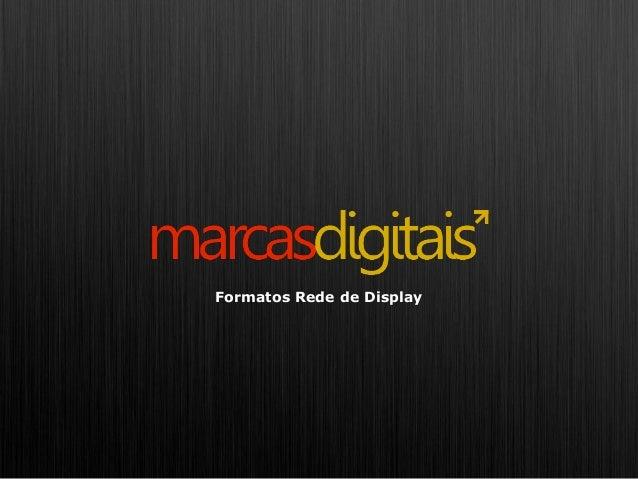Formatos Rede de Display