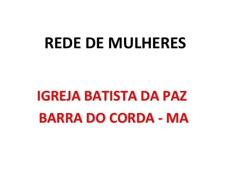 REDE DE MULHERES IGREJA BATISTA DA PAZ  BARRA DO CORDA - MA