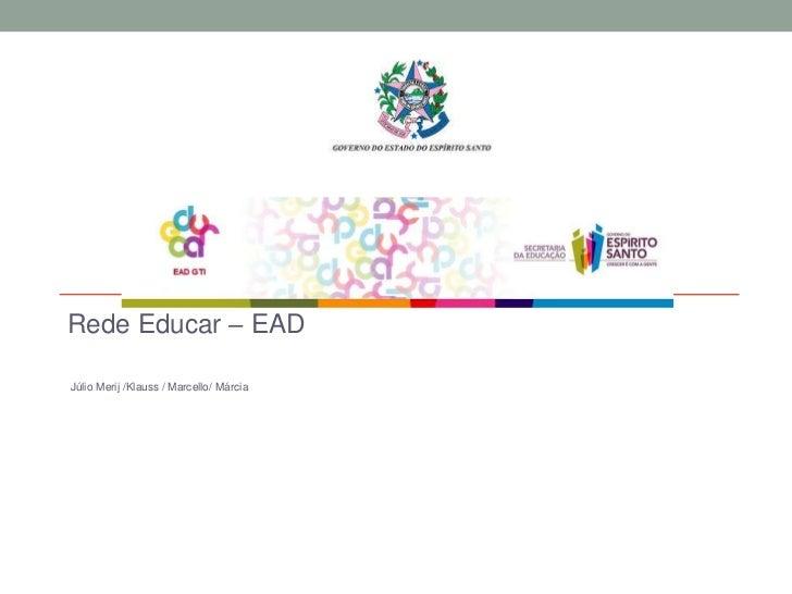 Rede Educar – EADJúlio Merij /Klauss / Marcello/ Márcia