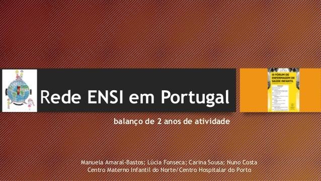 Rede ENSI em Portugal balanço de 2 anos de atividade Manuela Amaral-Bastos; Lúcia Fonseca; Carina Sousa; Nuno Costa Centro...