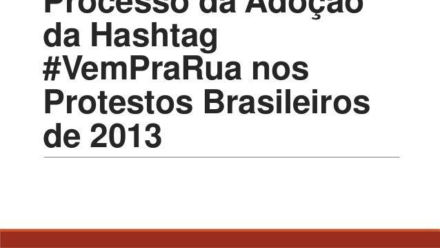 Processo da Adoção da Hashtag #VemPraRua nos Protestos Brasileiros de 2013
