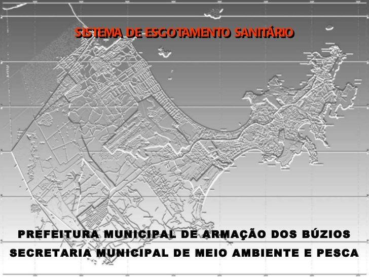SISTEMA DE ESGOTAMENTO SANITÁRIO SISTEMA DE ESGOTAMENTO SANITÁRIO PREFEITURA MUNICIPAL DE ARMAÇÃO DOS BÚZIOS SECRETARIA MU...