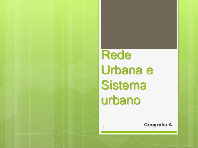 Rede Urbana e Sistema urbano 1  Geografia A