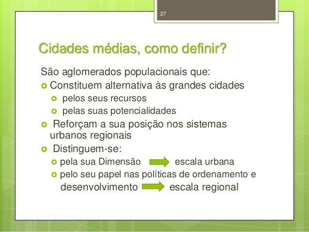 27  Cidades médias, como definir? São aglomerados populacionais que:  Constituem alternativa às grandes cidades    pelo...