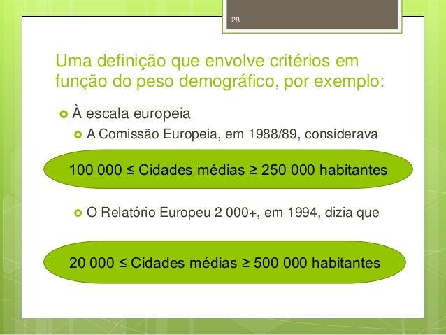 28  Uma definição que envolve critérios em função do peso demográfico, por exemplo: À   escala europeia A Comissão Europ...