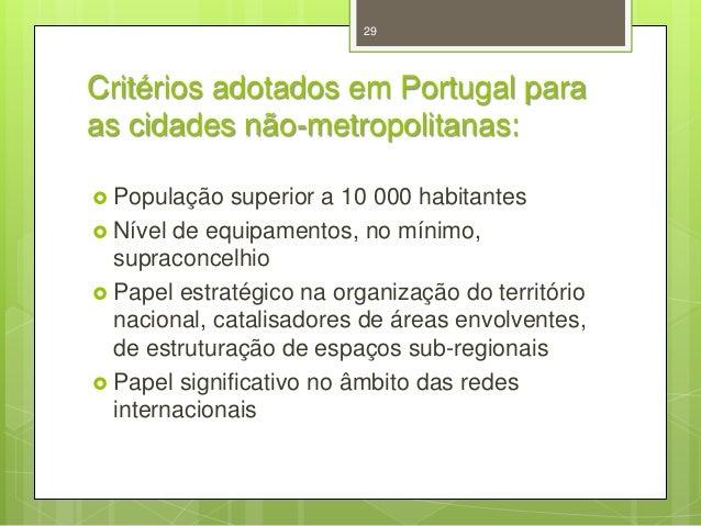 29  Critérios adotados em Portugal para as cidades não-metropolitanas:  População  superior a 10 000 habitantes  Nível d...