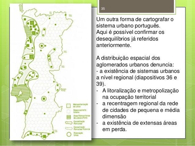 35  Um outra forma de cartografar o sistema urbano português. Aqui é possível confirmar os desequilíbrios já referidos ant...