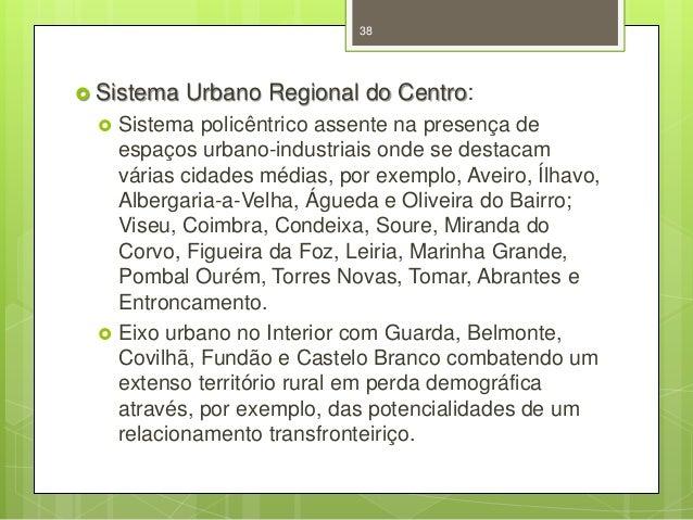 38   Sistema     Urbano Regional do Centro:  Sistema policêntrico assente na presença de espaços urbano-industriais ond...