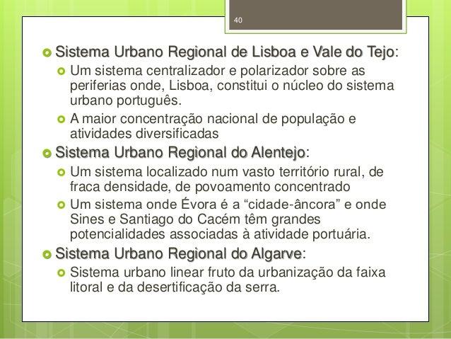 40   Sistema     Um sistema centralizador e polarizador sobre as periferias onde, Lisboa, constitui o núcleo do sistema...