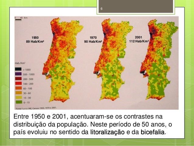 6  1950 89 Hab/Km²  1970 90 Hab/Km²  2001 112 Hab/Km²  Entre 1950 e 2001, acentuaram-se os contrastes na distribuição da p...