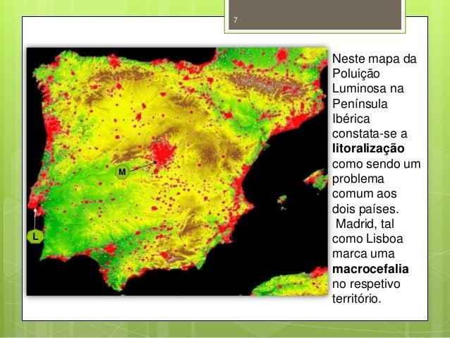 7  M  L  Neste mapa da Poluição Luminosa na Península Ibérica constata-se a litoralização como sendo um problema comum aos...