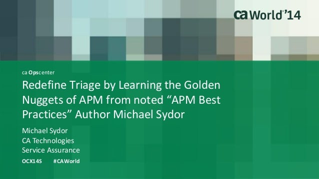 "ca Opscenter  Redefine Triage by Learning the Golden  Nuggets of APM from noted ""APM Best  Practices"" Author Michael Sydor..."
