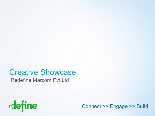 Creative ShowcaseRedefine Marcom Pvt Ltd                          Connect >> Engage >> Build                              ...
