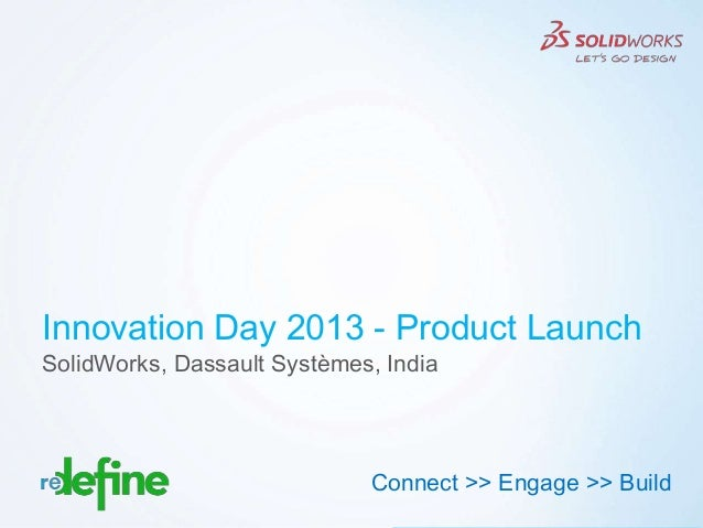 Innovation Day 2013 - Product LaunchSolidWorks, Dassault Systèmes, India                             Connect >> Engage >> ...