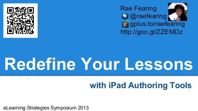 Redefine Your Lessons with iPad Authoring Tools Rae Fearing @raefearing gplus.to/raefearing http://goo.gl/ZZEMDz eLearning...
