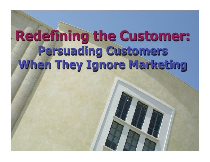 Redefining the Customer:   Persuading Customers When They Ignore Marketing               © 1998 - 2008 Future Now, Inc.