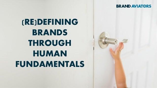 (RE)DEFINING BRANDS THROUGH HUMAN FUNDAMENTALS