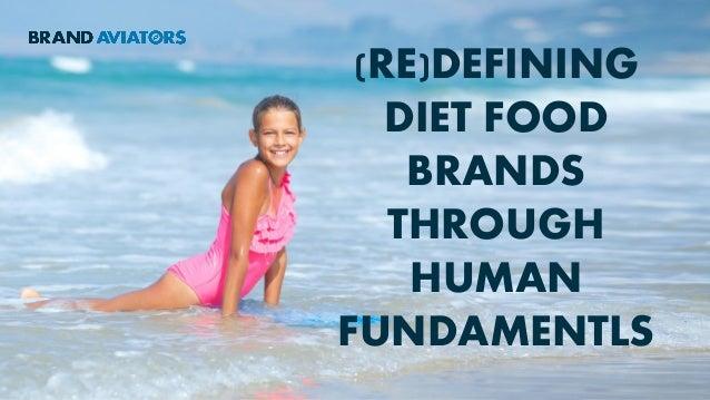 (RE)DEFINING DIET FOOD BRANDS THROUGH HUMAN FUNDAMENTLS