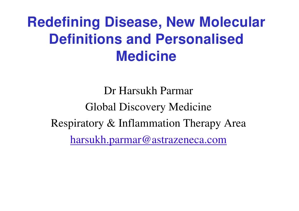 Redefining Disease, New Molecular   Definitions and Personalised             Medicine                Dr Harsukh Parmar    ...