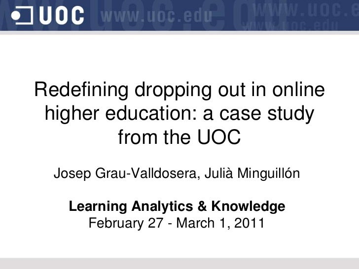 Redefiningdroppingout in online highereducation: a case studyfromthe UOC<br />Josep Grau-Valldosera, Julià Minguillón<br /...