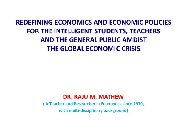 REDEFINING         ECONOMICS AMDIST    THE GLOBAL ECONOMIC CRISIS: QUESTIONS ASKED BY THE INTELLIGENTSTUDENTS AND TEACHERS...