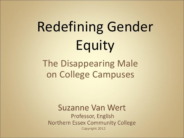 The Disappearing Maleon College CampusesRedefining GenderEquityCopyright 2012
