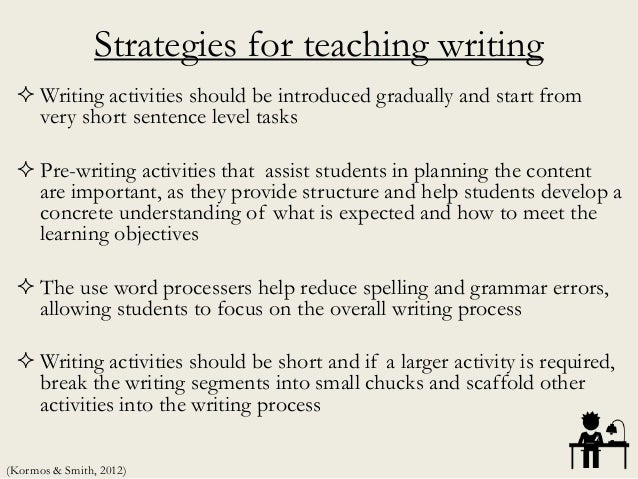 Strategies for teaching writing  Writing activities should be introduced gradually and start from very short sentence lev...