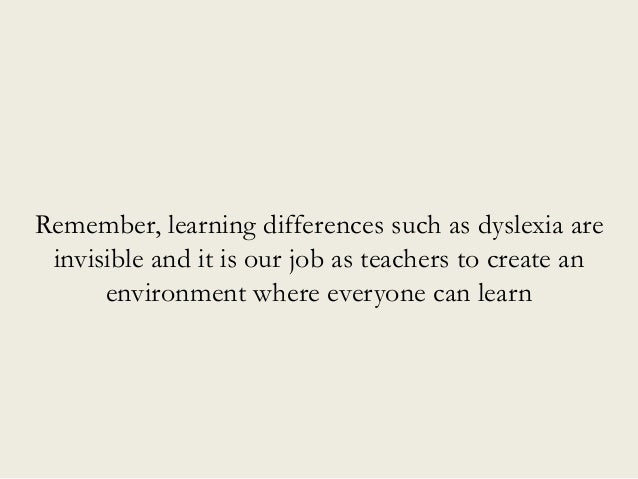Remember, learning differences such as dyslexia are invisible and it is our job as teachers to create an environment where...