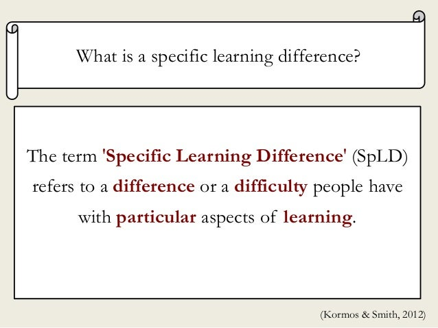 The term 'Specific Learning Difference' (SpLD) refers to a difference or a difficulty people have with particular aspects ...