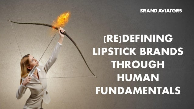 (RE)DEFINING LIPSTICK BRANDS THROUGH HUMAN FUNDAMENTALS