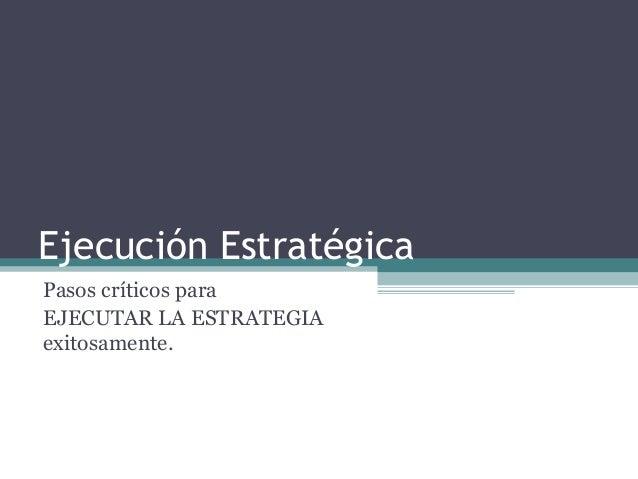 Ejecución EstratégicaPasos críticos paraEJECUTAR LA ESTRATEGIAexitosamente.