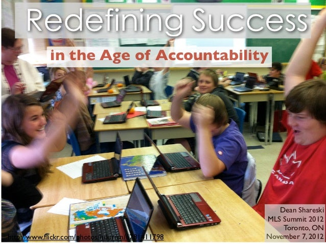 Redefining Success            in the Age of Accountability                                                    Dean Sharesk...