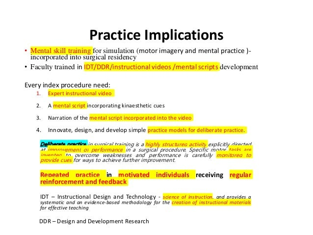 Practice Implications • Mental skill training for simulation (motor imagery and mental practice )- incorporated into surgi...