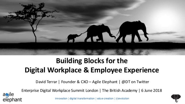 Building Blocks for the Digital Workplace & Employee Experience Enterprise Digital Workplace Summit London   The British A...