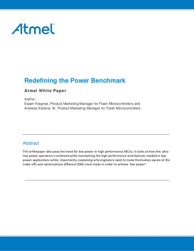Redefining the Power Benchmark Atmel White Paper Author: Espen Kragnes, Product Marketing Manager for Flash Microcontrolle...