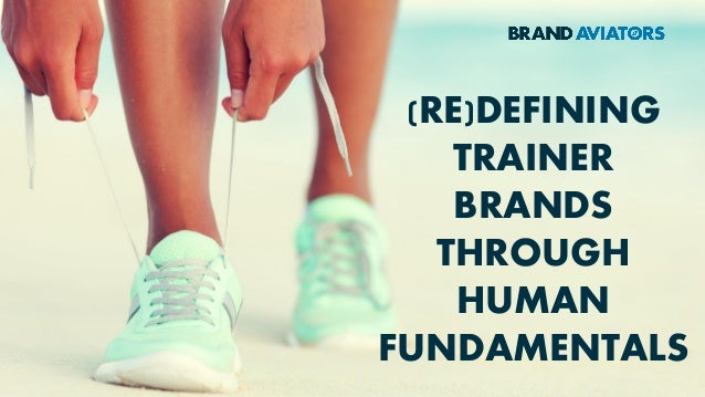 (RE)DEFINING TRAINER BRANDS THROUGH HUMAN FUNDAMENTALS
