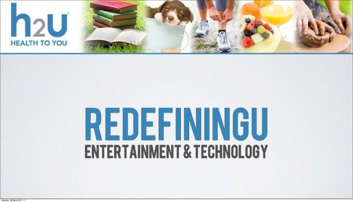 REDEFININGU                         ENTERTAINMENT & TECHNOLOGYSunday, October 23, 11