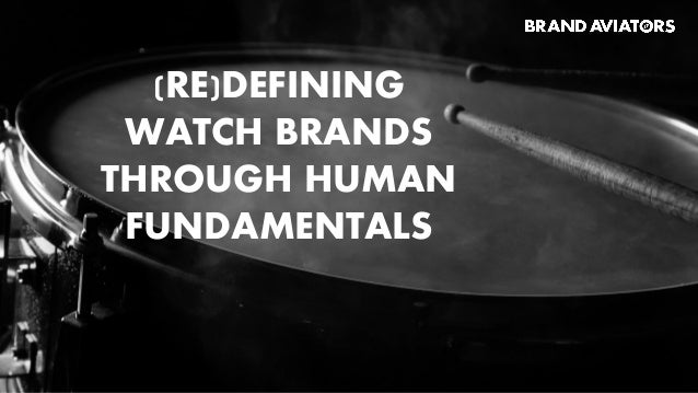 (RE)DEFINING WATCH BRANDS THROUGH HUMAN FUNDAMENTALS