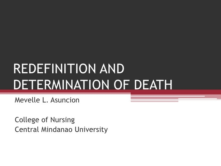 REDEFINITION ANDDETERMINATION OF DEATHMevelle L. AsuncionCollege of NursingCentral Mindanao University