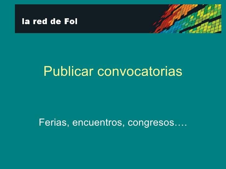 Publicar convocatorias Ferias, encuentros, congresos….