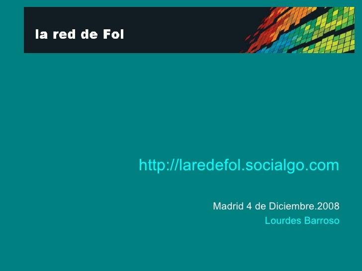 http://laredefol.socialgo.com Madrid 4 de Diciembre.2008 Lourdes Barroso