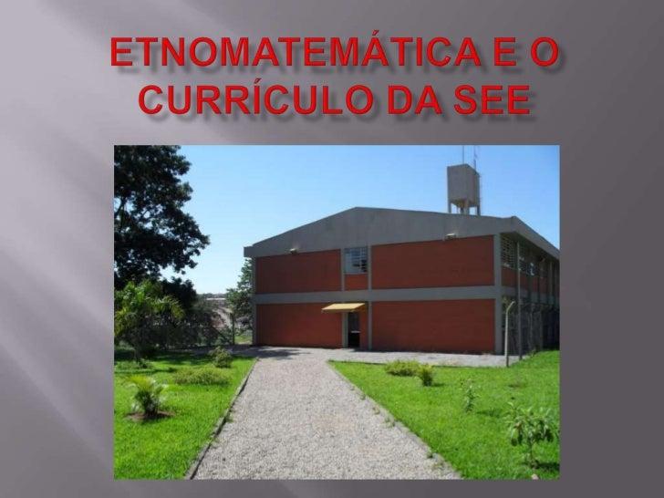 Etnomatemáticae o Currículo da SEE<br />