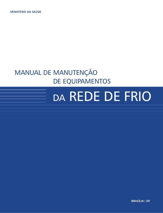 disque saúde: 0800 61 1997 www.saude.gov.br/svs www.saude.gov.br/bvs BRASÍLIA / DF MINISTÉRIO DA SAÚDE MANUAL DE MANUTENÇÃ...
