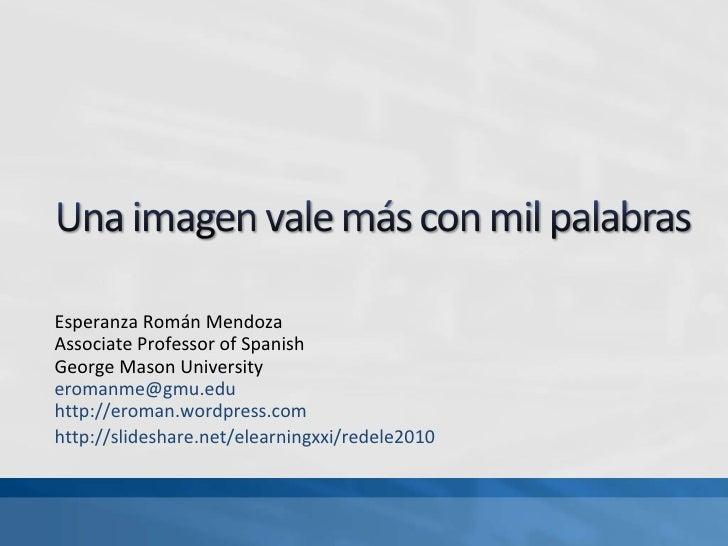 Esperanza Román Mendoza Associate Professor of Spanish George Mason University [email_address] http://eroman.wordpress.com...