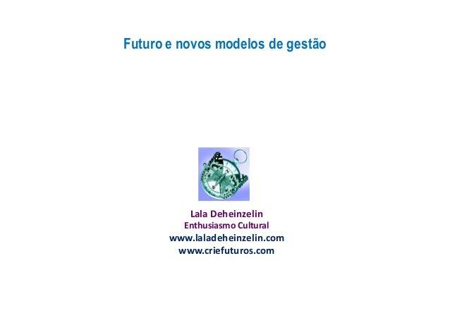Lala Deheinzelin Enthusiasmo Cultural www.laladeheinzelin.com www.criefuturos.com Futuro e novos modelos de gestão