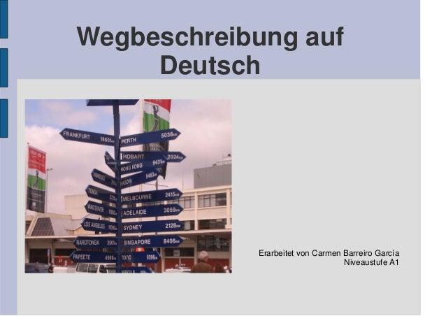 Wegbeschreibung auf Deutsch Erarbeitet von Carmen Barreiro García Niveaustufe A1