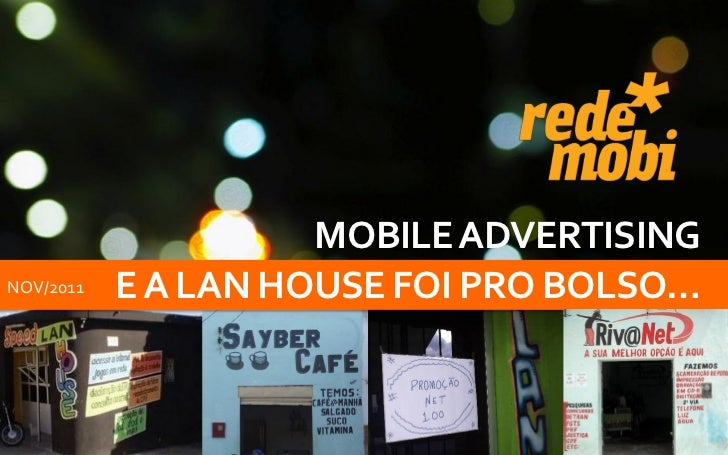 MOBILE ADVERTISINGNOV/2011   E A LAN HOUSE FOI PRO BOLSO…