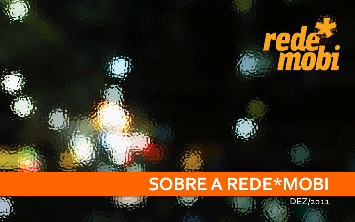 SOBRE A REDE*MOBI             DEZ/2011