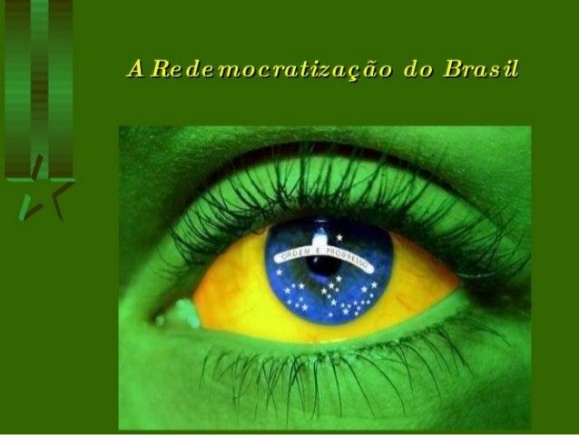 """O que foi a redemocratização no  Brasil  • É conhecido como """"redemocratização""""  na história do Brasil o período  de abertu..."""